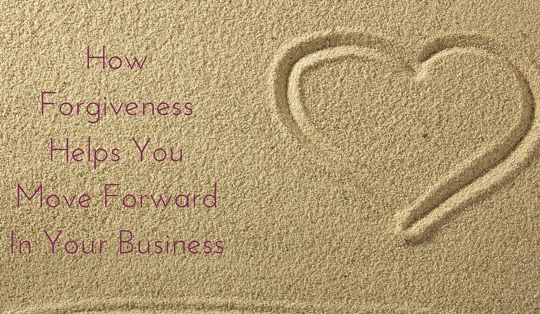 How Forgiveness Helps You Move Forward In Your Business